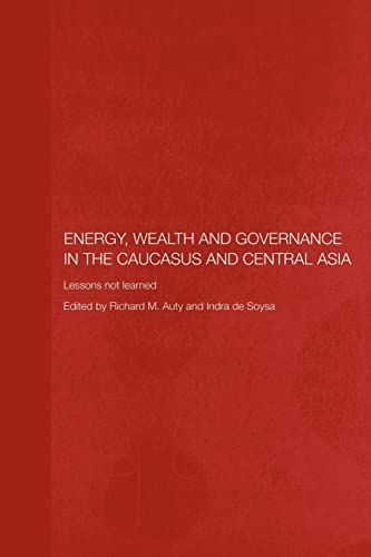 9780415405775: Energy, Wealth and Governance in the Caucasus and Central Asia: Lessons not learned (Central Asia Research Forum)