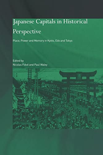 9780415405812: Japanese Capitals in Historical Perspective: Place, Power and Memory in Kyoto, Edo and Tokyo