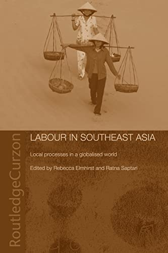 9780415405997: Labour in Southeast Asia: Local Processes in a Globalised World (Changing Labour Relations in Asia)