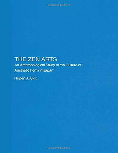 9780415406024: The Zen Arts: An Anthropological Study of the Culture of Aesthetic Form in Japan (Royal Asiatic Society Books)