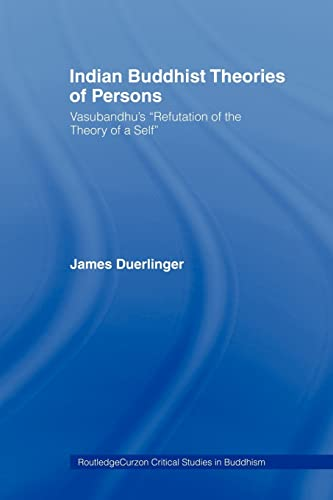 9780415406116: Indian Buddhist Theories of Persons: Vasubandhu's Refutation of the Theory of a Self (Routledge Critical Studies in Buddhism)