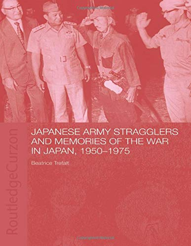 9780415406284: Japanese Army Stragglers and Memories of the War in Japan, 1950-75 (Routledgecurzon Studies in the Modern History of Asia)