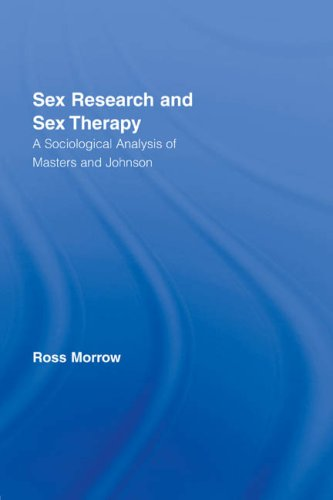 9780415406529: Sex Research and Sex Therapy: A Sociological Analysis of Masters and Johnson (Routledge Advances in Sociology)