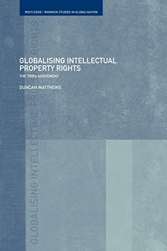 9780415406581: Globalising Intellectual Property Rights: The Trips Agreement (Routledge/Warwick Studies in Globalisation)