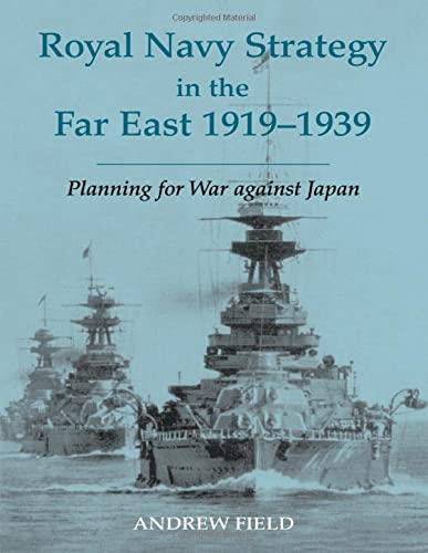 9780415407755: Royal Navy Strategy in the Far East 1919-1939: Planning for War Against Japan (Cass Series: Naval Policy and History)