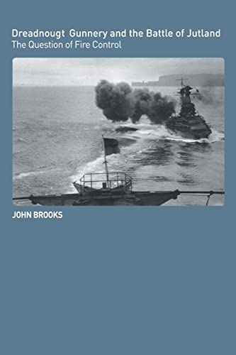 Dreadnought Gunnery and the Battle of Jutland: The Question of Fire Control (Paperback): John ...