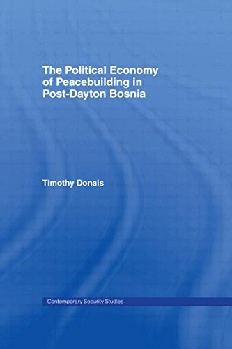 9780415407922: The Political Economy of Peacebuilding in Post-Dayton Bosnia (Contemporary Security Studies)