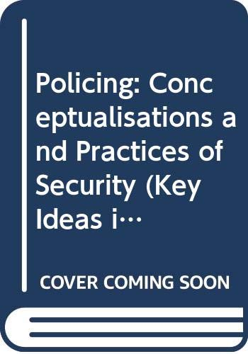 9780415408417: Policing: Conceptualisations and Practices of Security (Key Ideas in Criminology)