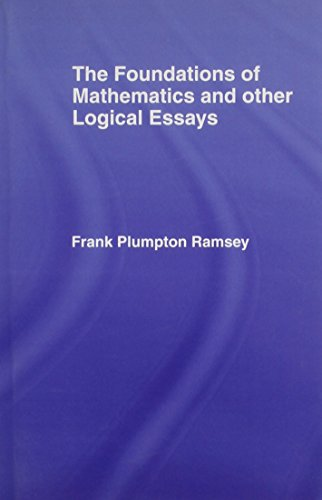 ramsey the foundations of mathematics and other logical essays Although not yet 27 years of age at the time of his death, ramsey left contributions to mathematics, logic, and economics which were of the.