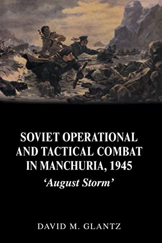 9780415408639: Soviet Operational and Tactical Combat in Manchuria, 1945: 'August Storm' (Soviet (Russian) Study of War)