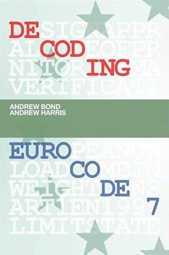 Decoding Eurocode 7: Bond, Andrew; Harris, Andrew