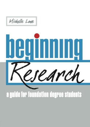 Beginning Research: A Guide for Foundation Degree Students: Lowe, Michelle