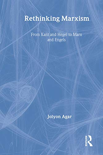 Rethinking Marxism: From Kant and Hegel to: Jolyon Agar