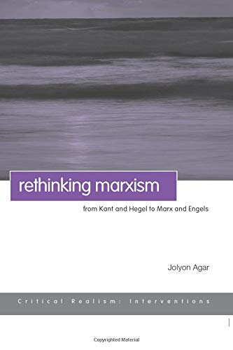 Rethinking Marxism: From Kant and Hegel to: Agar, Jolyon
