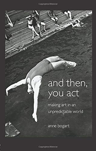 9780415411424: And Then, You Act: Making Art in an Unpredictable World