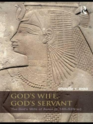 9780415411714: God's Wife, God's Servant: The God's Wife of Amun (ca.740-525 BC)