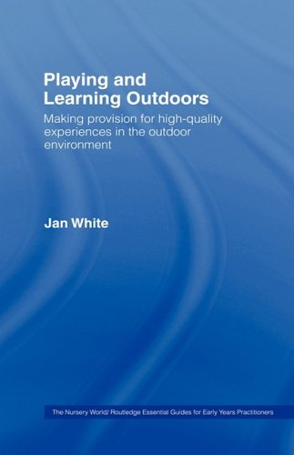 9780415412100: Being, Playing and Learning Outdoors: Making Provision for High Quality Experiences in the Outdoor Environment (Nursery World/Routledge Essential Guides for Early Years Practitioners)