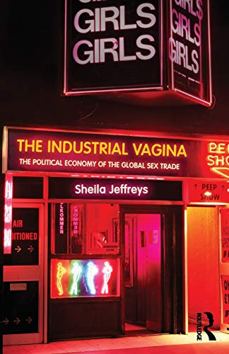 9780415412339: The Industrial Vagina: The Political Economy of the Global Sex Trade (RIPE Series in Global Political Economy)