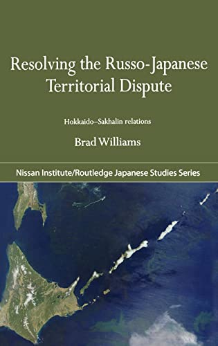 9780415413213: Resolving the Russo-Japanese Territorial Dispute: Hokkaido-Sakhalin Relations (Nissan Institute/Routledge Japanese Studies)
