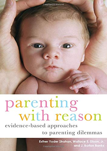 Parenting with Reason: Evidence-Based Approaches to Parenting Dilemmas: Strahan, Esther Yoder