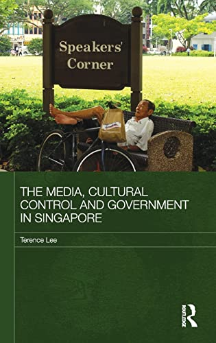 The Media, Cultural Control and Government in Singapore (Media, Culture and Social Change in Asia ...