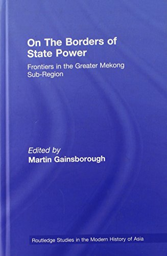On The Borders of State Power: Frontiers in the Greater Mekong Sub-Region (Routledge Studies in the...
