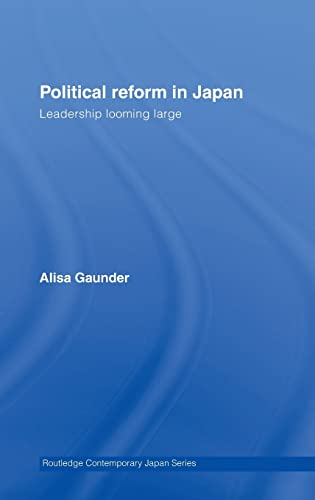 9780415415903: Political Reform in Japan: Leadership Looming Large (Routledge Contemporary Japan Series)