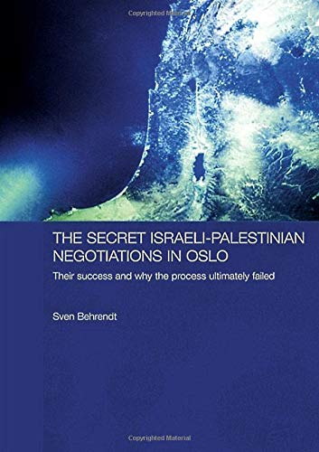 Secret Israeli-Palestinian Negotiations In Oslo: Their Success And Why The Process Ultimately ...
