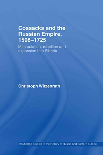 9780415416214: Cossacks and the Russian Empire, 1598-1725: Manipulation, Rebellion and Expansion into Siberia (Routledge Studies in the History of Russia and Eastern Europe)