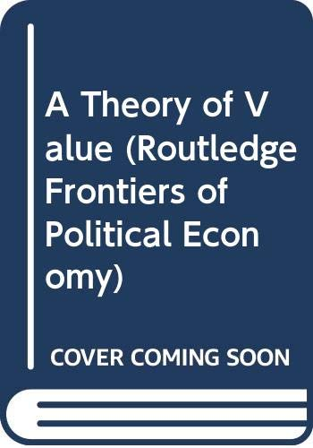 9780415416269: A Theory of Value (Routledge Frontiers of Political Economy)