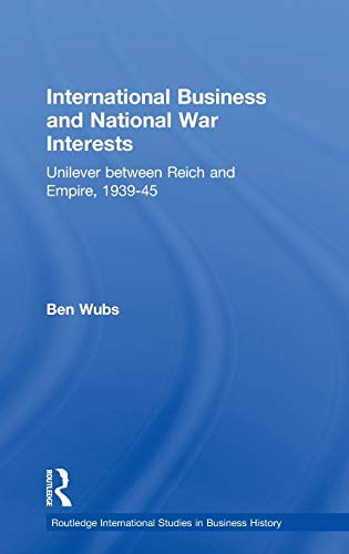 9780415416672: International Business and National War Interests: Unilever between Reich and empire, 1939-45 (Routledge International Studies in Business History)