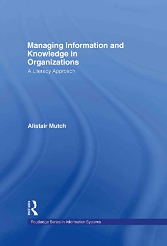 9780415417259: Managing Information and Knowledge in Organizations: A Literacy Approach (Routledge Series in Information Systems)