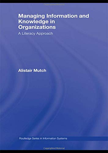 9780415417266: Managing Information and Knowledge in Organizations: A Literacy Approach (Routledge Series in Information Systems)