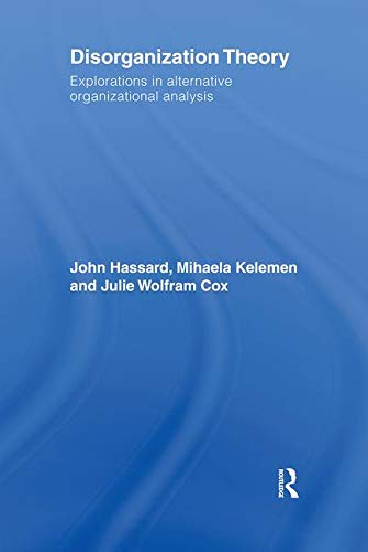 9780415417280: Disorganization Theory: Explorations in Alternative Organizational Analysis