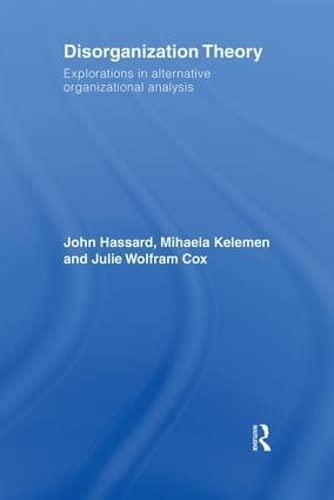 Disorganization Theory: Explorations in Alternative Organizational Analysis: John Hassard