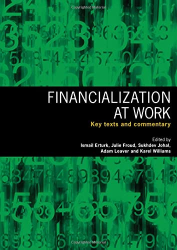 9780415417310: Financialization At Work: Key Texts and Commentary