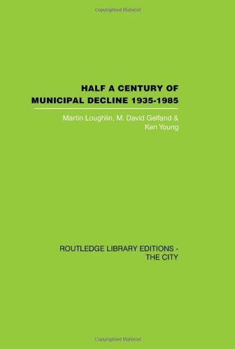 Half a Century of Municipal Decline: LOUGLIN, MARTIN; GELFAND,