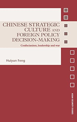 9780415418157: Chinese Strategic Culture and Foreign Policy Decision-Making: Confucianism, Leadership and War (Asian Security Studies)