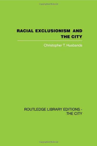 Racial Exclusionism and the City: The Urban Support of the National Front: Christopher T. Husbands