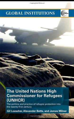 9780415418638: The United Nations High Commissioner for Refugees (UNHCR): The Politics and Practice of Refugee Protection into the 21st Century (Global Institutions)