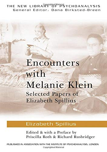 9780415419987: Encounters with Melanie Klein: Selected Papers of Elizabeth Spillius (The New Library of Psychoanalysis)