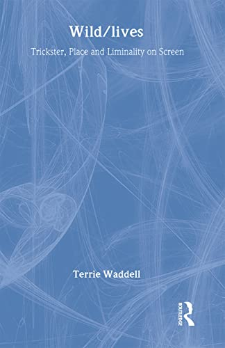 9780415420426: Wild/lives: Trickster, Place and Liminality on Screen