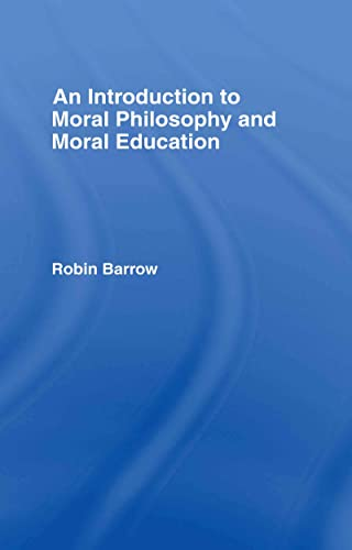 An Introduction to Moral Philosophy and Moral: Robin Barrow