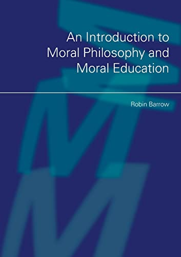 An Introduction to Moral Philosophy and Moral: Barrow, Robin