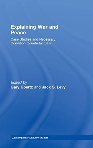 9780415422321: Explaining War and Peace: Case Studies and Necessary Condition Counterfactuals (Contemporary Security Studies)