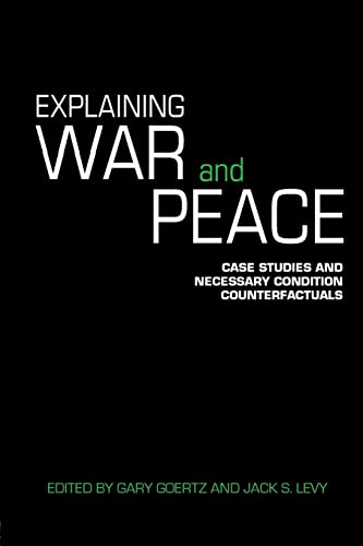9780415422338: Explaining War and Peace: Case Studies and Necessary Condition Counterfactuals (Contemporary Security Studies)