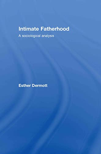 9780415422611: Intimate Fatherhood: A Sociological Analysis