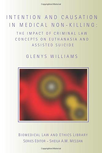 9780415423021: Intention and Causation in Medical Non-Killing: The Impact of Criminal Law Concepts on Euthanasia and Assisted Suicide (Biomedical Law and Ethics Library)