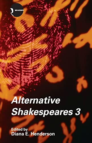 Alternative Shakespeares, Volume 3: Diana E. Henderson (Ed.)