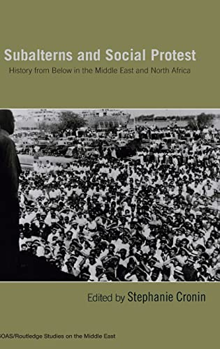 9780415423557: Subalterns and Social Protest: History from Below in the Middle East and North Africa (SOAS/Routledge Studies on the Middle East)
